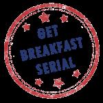 Get Breakfast Serial