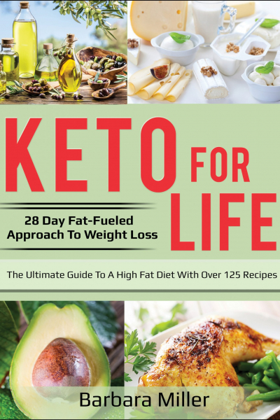 Keto for Life: 28 Day Fat-Fueled Approach to Weight Loss: The ultimate guide to a high fat diet with over 125 recipes