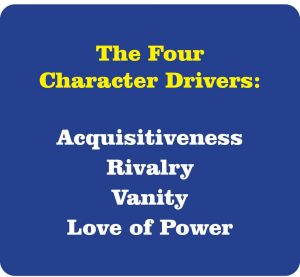 Four Character Drivers Aquisitiveness, rivalry, vanity, love of power