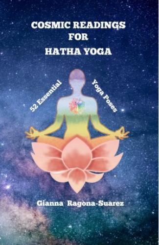 Cosmic Readings for Hatha Yoga: 52 essential Yoga Poses by Gianna Ragona-Suarez