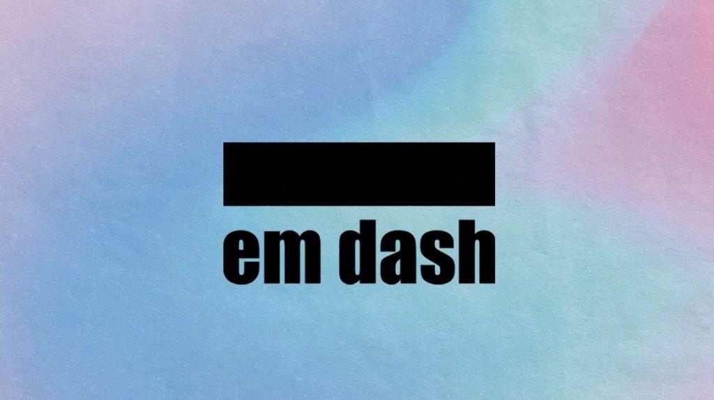 Em Dash